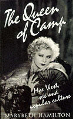 The Queen of Camp: Mae West, Sex and Popular Culture (Paperback)