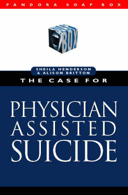 The Case for Physician Assisted Suicide - Pandora Soapbox S. (Paperback)