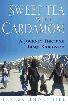 Sweet Tea with Cardamon: Journey Through Iraqi Kurdistan (Paperback)