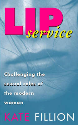 Lip Service: Challenging the Sexual Roles of the Modern Woman (Paperback)