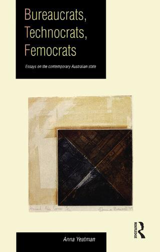 Bureaucrats, Technocrats, Femocrats: Essays on the Contemporary Australian State (Paperback)