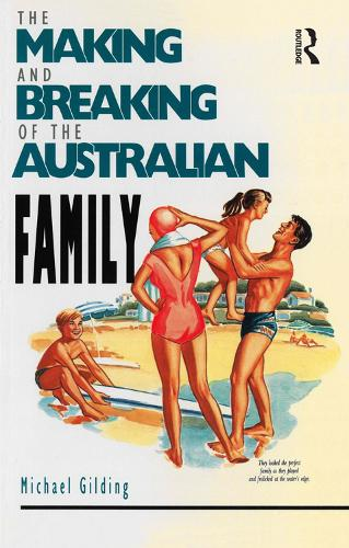 The Making and Breaking of the Australian Family (Paperback)