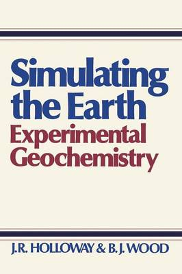 Simulating the Earth: Experimental Geochemistry (Paperback)