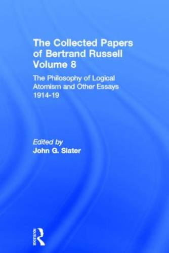 The Collected Papers of Bertrand Russell, Volume 8: The Philosophy of Logical Atomism and Other Essays 1914-19 - The Collected Papers of Bertrand Russell 8 (Hardback)
