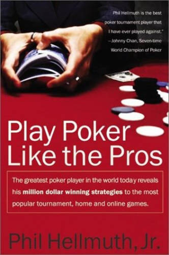 Play Poker Like the Pros: The greatest poker player in the world today reveals his million-dollar-winning strategies to the most popular tournament, home and online games (Paperback)
