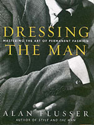 Dressing the Man: Mastering the Art of Permanent Fashion (Hardback)