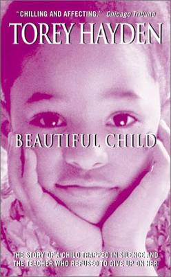 Beautiful Child: The Story Of A Child Trapped In Silence And The TeacherWho Refused To Give Up On Her (Paperback)