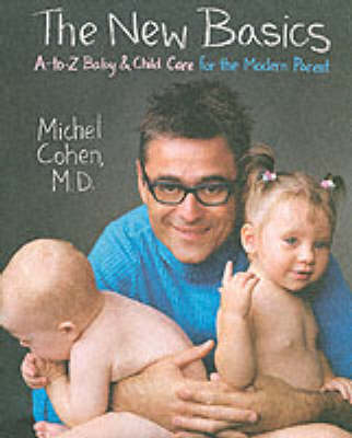 The New Basics: A-Z Baby And Child Care For The Modern Parent (Paperback)