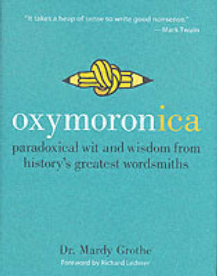 Oxymoronica: Paradoxical Wit and Wisdom from History's Greatest Wordsmiths (Hardback)