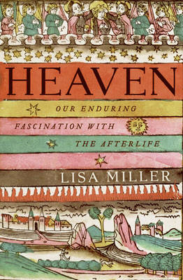 Heaven: Our Enduring Fascination with the Afterlife (Hardback)