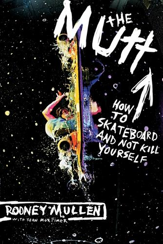 The Mutt: How to Skateboard and Not Kill Yourself (Paperback)