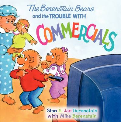 The Berenstain Bears and the Trouble with Commercials - Berenstain Bears (Paperback)