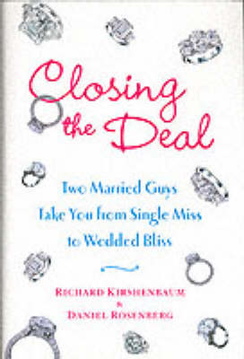 Closing the Deal: Two Married Guys Take You from Single Miss to Wedding Bliss (Hardback)