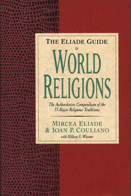 The Eliade Guide to World Religions: The Authoritative Compendium of the 33 Major Religions (Paperback)