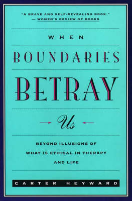 When Boundaries Betray Us: Beyond Illusions of What is Ethical in Therapy and Life (Paperback)