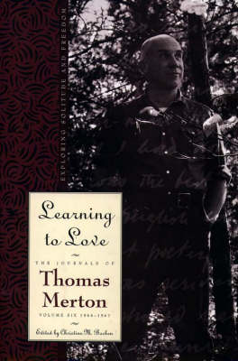 The Journals of Thomas Merton: 1966-67 - Learning to Love: Exploring Solitude and Freedom v. 6 - The journals of Thomas Merton v. 6 (Hardback)