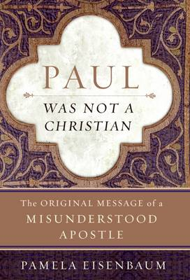Paul Was Not a Christian: The Original Message of a Misunderstood Apostle (Hardback)