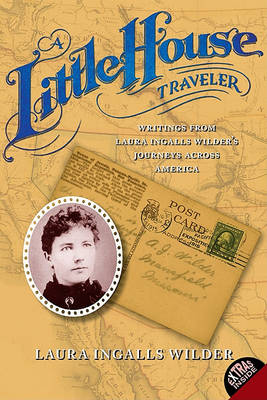 A Little House Traveler: Writings from Laura Ingalls Wilder's Journeys Across America - Little House Nonfiction (Paperback)