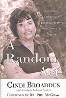 A Random Act: An Inspiring True Story of Fighting to Survive and Choosing to Forgive (Hardback)