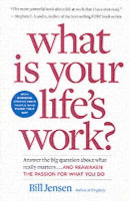 What is Your Life's Work?: Answer the Big Question About What Really Matters - And Reawaken the Passion for What You Do (Paperback)