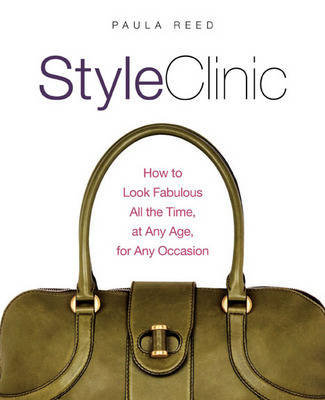 Style Clinic: How to Look Fabulous All the Time, at Any Age, for Any Occasion (Hardback)