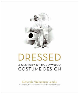Dressed: A Century of Hollywood Costume Design (Hardback)