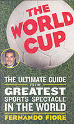 The World Cup 2006: The Ultimate Guide to the Greatest Spectacle in the World (Paperback)