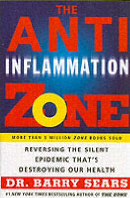 The Anti-Inflammation Zone: Reversing the Silent Epidemic That's Destroying Our Health - The Zone (Paperback)