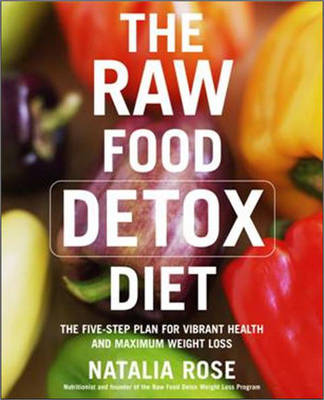 The Raw Food Detox Diet: The Five-Step Plan for Vibrant Health and Maximum Weight Loss - Raw Food Series 1 (Paperback)