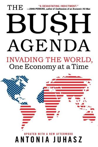 The Bush Agenda: Invading the World, One Economy at a Time (Paperback)