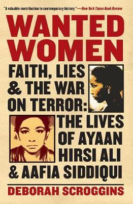 Wanted Women: Faith, Lies, and the War on Terror: The Lives of Ayaan Hirsi Ali and Aafia Siddiqui (Paperback)