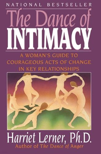 The Dance of Intimacy: A Woman's Guide to Courageous Acts of Change in Key Relationships (Paperback)