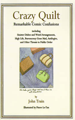 Crazy Quilt: Remarkable Comic Confusions Including Sinister Dishes and Weird Arrangements, High Life, Bureaucracy Gone Mad, Antilogies, and Other Threats to Public Order (Paperback)
