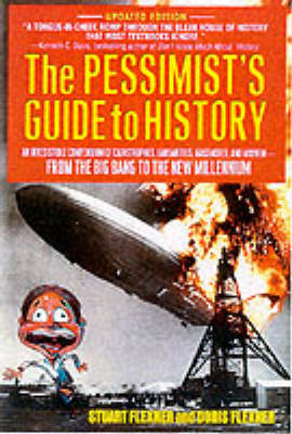 The Pessimist's Guide to History: An Irresistible Compendium Of Catastrophes, Barbarities, Massacres And Mayhem From The Big Bang To The New Millennium (Paperback)