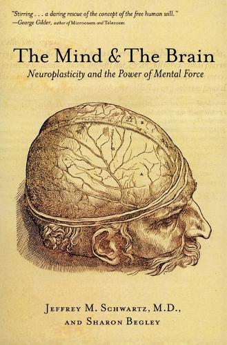 The Mind and the Brain: Neuroplasticity and the Power of Mental Force (Paperback)