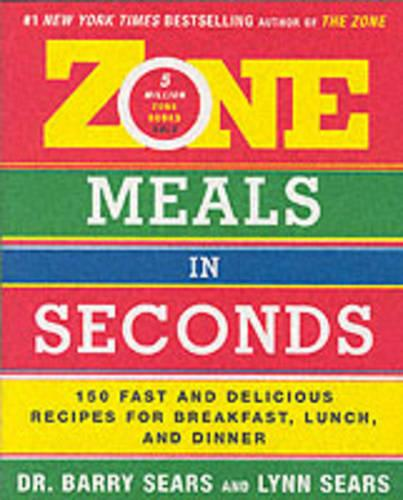 Zone Meals in Seconds: 150 Fast and Delicious Recipes for Breakfast, Lunch, and Dinner - The Zone (Paperback)