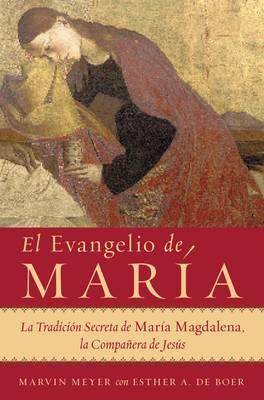 El Evangelio de Mar a: La Tradici n Secreta de Mar a Magdalena, La Compa era de Jes s (Paperback)