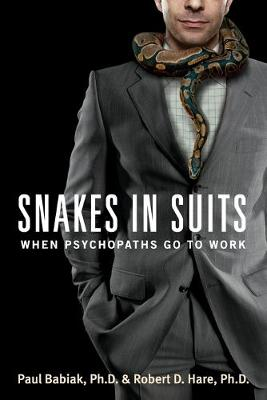 Snakes in Suits: When Psychopaths Go to Work (Paperback)