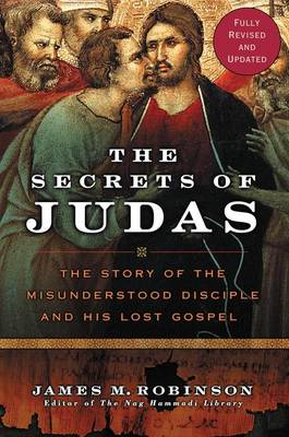 The Secrets Of Judas: The Story Of The Misunderstood Disciple And His Lost Gospel (Paperback)