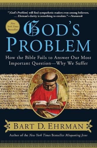 God's Problem: How the Bible Fails to Answer Our Most Important Question--Why We Suffer (Paperback)