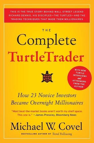 The Complete TurtleTrader: How 23 Novice Investors Became Overnight Millionaires (Paperback)