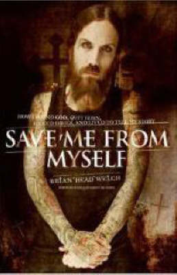 Save Me from Myself: How I Found God, Quit Korn, Kicked Drugs, and Lived to Tell My Story (Hardback)