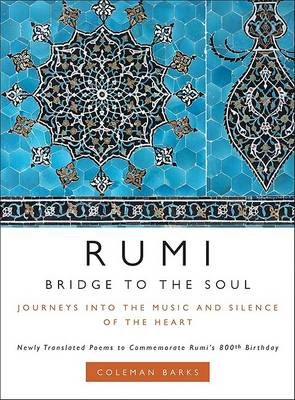 Rumi: Bridge to the Soul: Journeys into the Music and Silence of the Heart (Hardback)