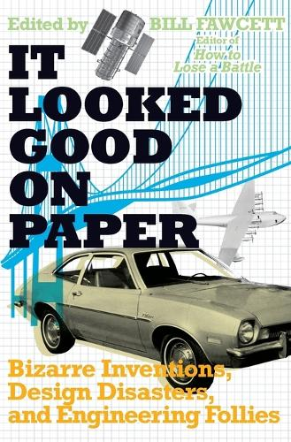 It Looked Good on Paper: Bizarre Inventions, Design Disasters, and Engineering Follies (Paperback)