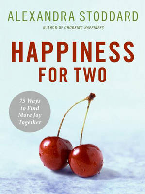 Happiness For Two: 75 Secrets for Finding More Joy Together (Hardback)