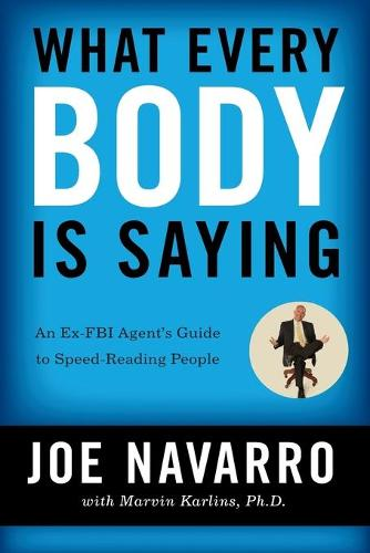 What Every BODY is Saying: An Ex-FBI Agent's Guide to Speed-Reading People (Paperback)