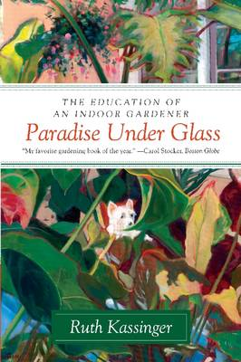 Paradise Under Glass: The Education of an Indoor Gardener (Paperback)