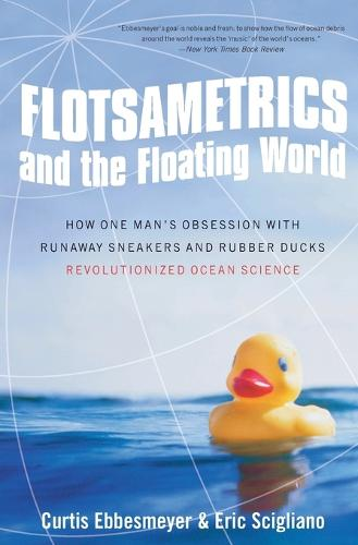Flotsametrics and the Floating World: How One Man's Obsession with Runaway Sneakers and Rubber Ducks Revolutionized Ocean Science (Paperback)