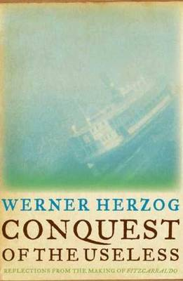 Conquest of the Useless: Reflections from the Making of Fitzcarraldo (Hardback)