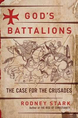 God's Battalions: The Case for the Crusades (Hardback)